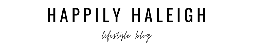 Happily Haleigh Lifestyle Blog